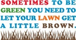To Be Green... Brown Lawn T-shirts