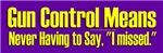 "Gun Control, Never Say ""I Missed"""