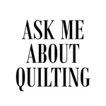 Ask Me About Quilting