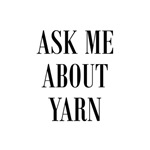 Ask Me About Yarn - Knit Crochet