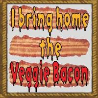 I bring home the veggie bacon