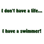 I don't have a life...  I have a swimmer!