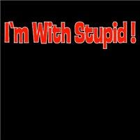 I'm With Stupid !