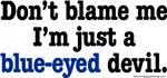 Don't blame me, I'm just a blue-eyed devil