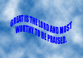 RELIGIONS/BELIEFS/GREAT IS THE LORD AND MOST WORTH