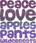 Peace, Love, Apples, Pants, Wildebeests