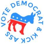 Vote Democrat and Kick Donkey Political Funny Elec