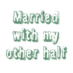 Married with my other half