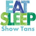 Eat/Sleep/Show Tans