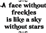 A Face without Freckles is like a sky with no star