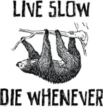 Live Slow. Die Whenever T-Shirts