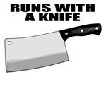 Runs with a butcher knife. Funny gifts.