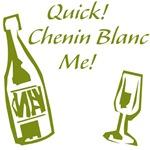 Quick! Chenin Blanc Me!