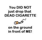 DON'T DROP DEAD CIGARETTES