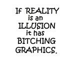 IF REALITY ILLUSION BITCHING GRAPHICS