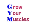 GYM means GROW YOUR MUSCLES