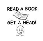 READ A BOOK GET A HEAD!