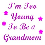 I'm Too Young to Be A Grandma T Shirts