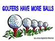 Golfers Have More Balls