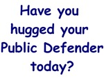 Have You Hugged Your Public Defender Today Shirts
