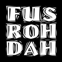 FUS ROH DAH