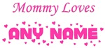 Mommy Loves Any Name Design - Add Any Name