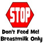 Don't Feed Me! Breastmilk Only