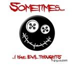 Sometimes I have evil thoughts....