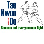 Tae Kwon Do - cos not everyone can fight