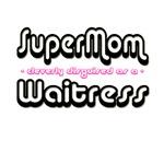 SuperMom...Waitress