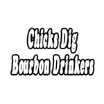 Chicks Dig Bourbon Drinkers