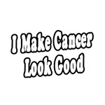 I Make Cancer Look Good