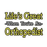 Life's Great...Orthopedist