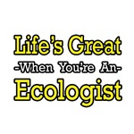 Life's Great...Ecologist