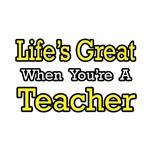 Life's Great...Teacher