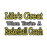 Life's Great...Basketball Coach