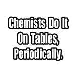Chemists...Tables, Periodically