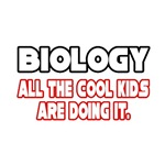 Biology, All the Cool Kids...