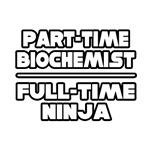 Part Time Scientist...Full Time Ninja