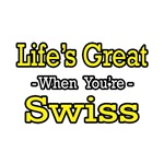 Life's Great...Swiss