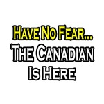 No Fear, Canadian is Here