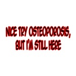 Nice Try Osteoporosis...