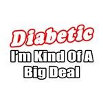 Diabetic...Big Deal