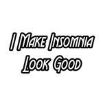 I Make Insomnia Look Good