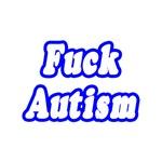 Fuck Autism