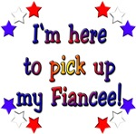 I'm here to pick up my Fiancee