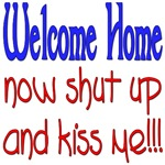 Welcome Home Now Shut Up and Kiss Me!!!