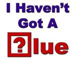 I Haven't Got A Clue!