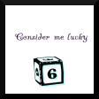 Consider Me Lucky
