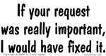 If Your Request Was Important...